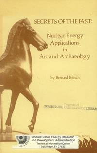 Secrets of the Past: Nuclear Energy applications in Art and Archaeology by  Bernard Keisch - Paperback - 1972 - from Paperback Recycler (SKU: 25711)