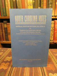 North Carolina Votes: General Election Returns, by County, for President of the United States, 1868-1960; Governor of North Carolina, 1868-1960; United State Senator from North Carolina
