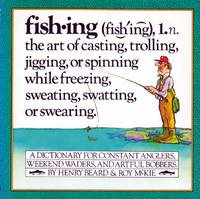 Fishing: A Dictionary for Constant Anglers, Weekend Waders, and Artful Bobbers
