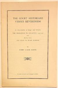 image of The Court Historians Versus Revisionism. An Examination of Langer and Gleason, The  Challenge to Isolation, 1937-1940, and Herbert Feis, The Road to Pearl Harbor