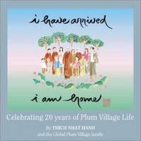 I Have Arrived, I am Home: Celebrating 20 Years of Plum Village