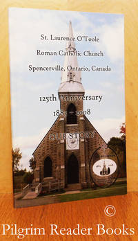 image of St. Laurence O'Toole Roman Catholic Church. Spencerville, Ontario. 125th  Anniversary; 1883-2008. Our Story.