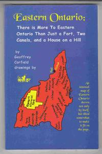 Eastern Ontario:  There's More to Eastern Ontario Than Just a Fort, Two  Canals, and a House on a Hill
