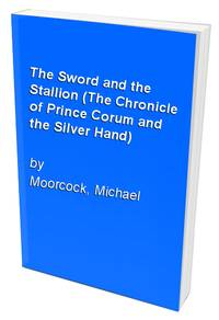 The Sword and the Stallion (The Chronicle of Prince Corum and the Silver Hand)