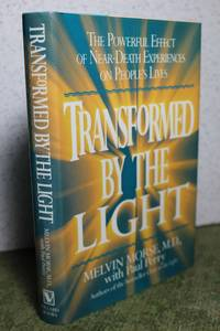 Transformed By the Light  The Powerful Effect of Near-Death Experiences on  People's Lives