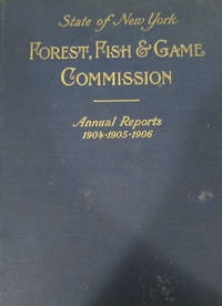 Annual Reports of the Forest, Fish and Game Commissioner of the State of  New York for 1904-1905-1906
