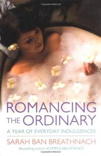 image of Romancing the Ordinary: A Year of Everyday Indulgences