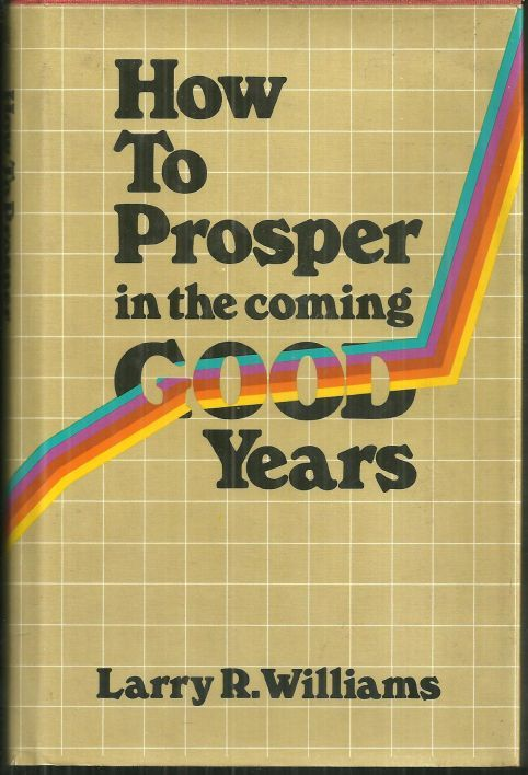 HOW TO PROSPER IN THE COMING GOOD YEARS, Williams, Larry