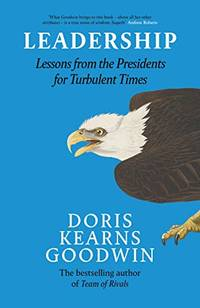 image of Leadership: Lessons from the Presidents Abraham Lincoln, Theodore Roosevelt, Franklin D. Roosevelt and Lyndon B. Johnson for Turbulent Times
