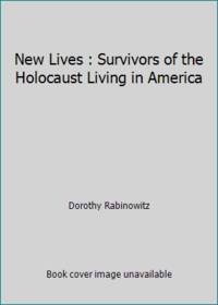 New Lives : Survivors of the Holocaust Living in America