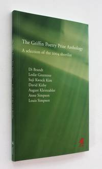 The Griffin Poetry Prize Anthology: A Selection of the 2004 Shortlist
