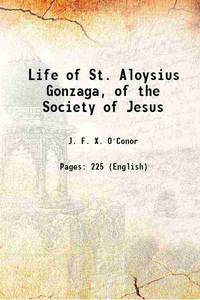 Life of St. Aloysius Gonzaga, of the Society of Jesus 1891 [Hardcover]