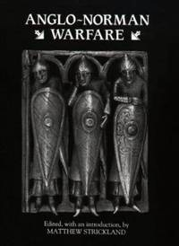 Anglo-Norman Warfare : Studies in Late Anglo-Saxon and Anglo-Norman Military Organization and...
