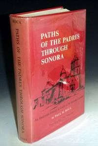 image of Paths of the Padres Through Sonora; an Illustrated History_Guide to Its Spanish Churches,  Signed By the Author (forword By John Francis Bannon, S.J.)