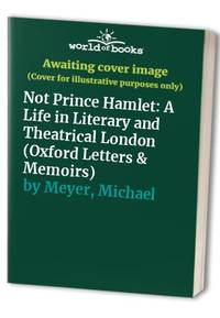image of Not Prince Hamlet: A Life in Literary and Theatrical London (Oxford Letters & Memoirs)