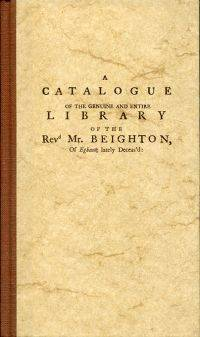 A catalogue of the genuine and entire library of the Revd Mr. Beighton, of Egham, lately...