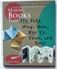 Making Books That Fly, Fold, Wrap, Hide, Pop Up, Twist, and Turn. Books for Kids to Make