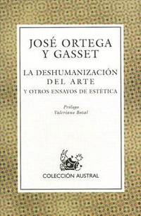 La Deshumanizacion del Arte : Y Otros Ensayos de Estetica by Jose Ortega y Gasset - 1991