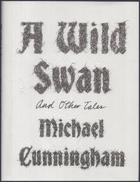 A Wild Swan and other tales by  Michael Cunningham - First Edition - 2015 - from Diatrope Books and Biblio.com