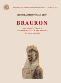 BRAURON - Die Tonstatuetten aus dem Heiligtum der Artemis: Die fruehen Statuetten (7. bis 5. Jh....