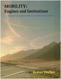 Mobility: Engines and Institutions. The Story of Engines and How They Have Made Us Mobile!