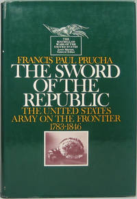 The Sword of the Republic: The United States Army on the Frontier 1783-1846