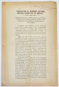 image of No. 1 publication of Armenian National Defence Committee of America. Wholesale Massacre of Men, Women and Children Ordered, Says Primate - Many Plunged Into Prisoners - The Euphrates Roads Strewn with Corpses
