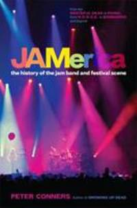 JAMerica : The History of the Jam Band and Festival Scene by Peter Conners - 2013