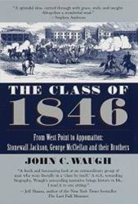 image of The Class of 1846: From West Point to Appomatox- Stonewall Jackson, George McClellan and Their Brothers