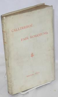 Callirrhoë: Fair Rosamund [two plays]