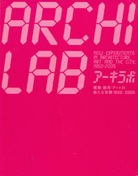 ARCHILAB: NEW EXPERIEMENTS IN ARCHITECTURE, ART AND THE CITY, 1950 - 2005 (Japanese Edition)