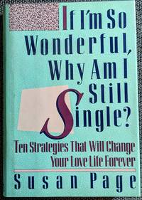 image of If I'm So Wonderful, Why Am I Still Single? : Ten Strategies That Will Change Your Love Life Forever