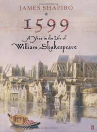 1599: A Year in the Life of William Shakespeare by  James Shapiro - Hardcover - from World of Books Ltd and Biblio.com