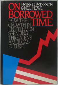 On Borrowed Time: How the Growth in Entitlement Spending Threatens America's Future by  Neil  and HOWE - Signed First Edition - 1988 - from Main Street Fine Books & Manuscripts, ABAA and Biblio.co.uk