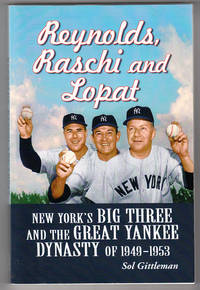 Reynolds, Raschi and Lopat: New York's Big Three and Yankee Dynasty of 1949-1953 by  Sol Gittleman - Paperback - 2007 - from Knickerbocker Books and Biblio.com