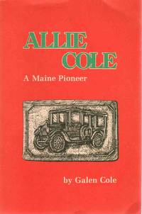 ALLIE COLE A Maine Pioneer by  Galen Cole - Paperback - 1980 - from The Avocado Pit and Biblio.com
