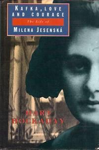 Kafka, Love and Courage: The Life of Milena Jesenska