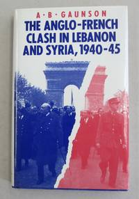 The Anglo-French Clash in Lebanon and Syria, 1940-45
