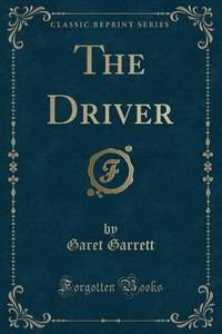 The Driver (Classic Reprint) by Garet Garrett - Paperback - 2016 - from ThriftBooks (SKU: G1334681422I2N00)