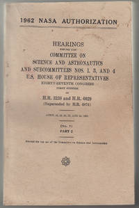 1962 NASA Authorization: Hearings before the Committee on Science and Astronautics...U.S. House of Representatives. Part 2
