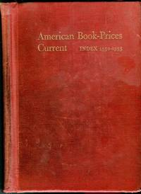 American Book Prices Current: Index 1950-1955: A Priced Summary of Books, Autographs & MSS, Broadsides, and Maps Sold at Auction in the United States from July 1950 Through June 1955