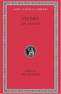Cicero, Volume XXI. On Duties (De Officiis): De Officiis (Loeb Classical Library No. 30)