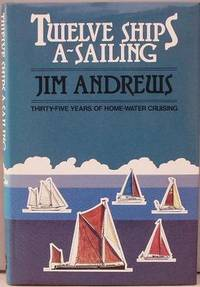 Twelve Ships A-Sailing - Thirty-Five Years Of Home-Water Cruising.