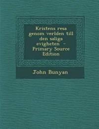 image of Kristens Resa Genom Verlden Till Den Saliga Evigheten - Primary Source Edition (Swedish Edition)