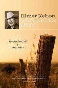 Sandhills Boy : The Winding Trail of a Texas Writer by Elmer Kelton - Hardcover - 2007 - from ThriftBooks and Biblio.com