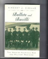 Bullets and Bacilli The Spanish-American War and Military Medicine