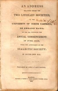 An Address Delivered Before the Two Literary Societies, of the University of North Carolina, In Gerald Hall, On the Day Preceeding the Annual Commencement in June 1843, Under the Appointment of the Dialectic Society