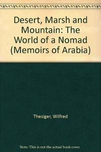 Desert, Marsh and Mountain: The World of a Nomad (Memoirs of Arabia S.)