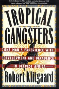 image of Tropical Gangsters: One Man's Experience With Development And Decadence In Deepest Africa