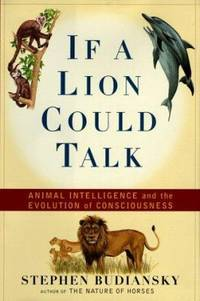 If a Lion Could Talk : Animal Intelligence and the Evolution of Consciousness by Stephen Budiansky - Hardcover - 1998 - from ThriftBooks and Biblio.com